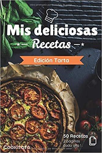 Mis deliciosas Recetas - Edición Tarta: Libro de recetas para ser completado y personalizado | 50 recetas | 2 páginas cada una