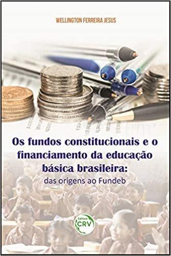 Os fundos constitucionais e o financiamento da educação básica brasileira: das origens ao fundeb
