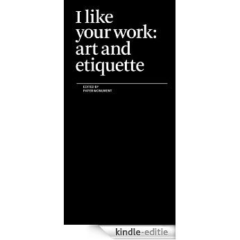 I Like Your Work: Art and Etiquette (English Edition) [Kindle-editie]