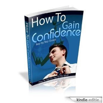 How To Gain Confidence - Discover How To Be On Top Of The World (English Edition) [Kindle-editie]