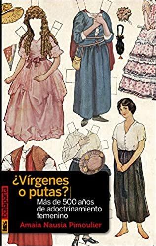 ¿Vírgenes o putas?: Más de 500 años de adoctrinamiento femenino