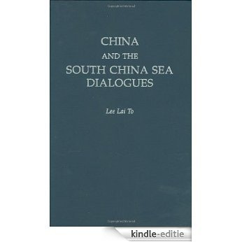 China and the South China Sea Dialogues [Kindle-editie]