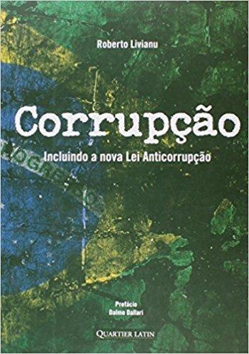 Corrupção. Incluindo a Nova Lei Anticorrupção