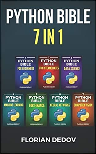 The Python Bible 7 in 1: Volumes One To Seven (Beginner, Intermediate, Data Science, Machine Learning, Finance, Neural Networks, Computer Vision)
