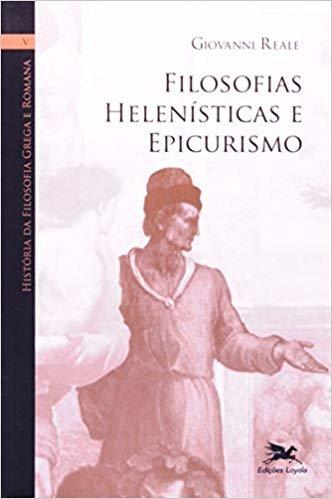 História da filosofia grega e romana - Volume V: Filosofias helenísticas e epicurismo