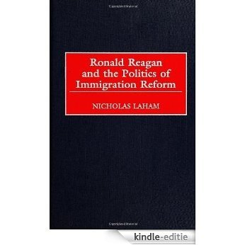 Ronald Reagan and the Politics of Immigration Reform [Kindle-editie]