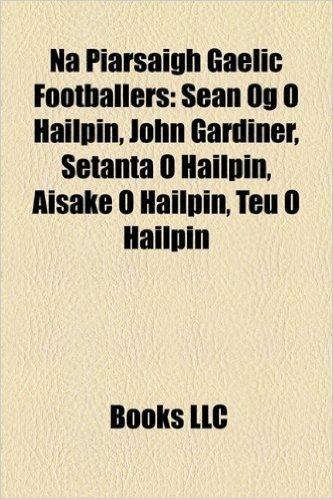 Na Piarsaigh Gaelic Footballers: Sean Og O Hailpin, John Gardiner, Setanta O Hailpin, Aisake O Hailpin, Teu O Hailpin