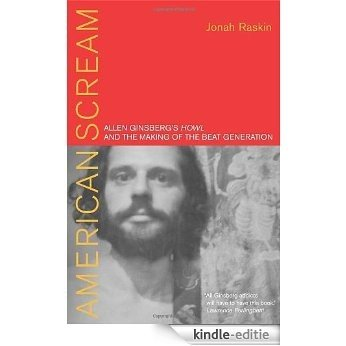"""American Scream: Allen Ginsberg's Howl and the Making of the Beat Generation: Allen Ginsberg's """"Howl"""" and the Making of the Beat Generation [Kindle-editie]"""