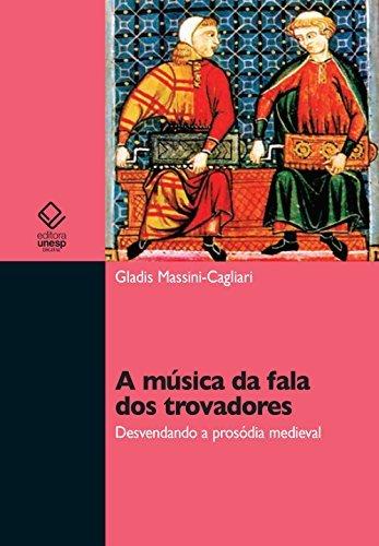 A música da fala dos trovadores: desvendando a pro-sódia medieval