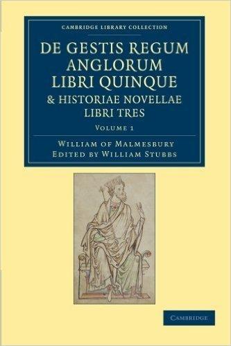 De gestis regum anglorum libri quinque: Historiae novellae libri tres (Cambridge Library Collection - Rolls)