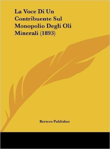 La Voce Di Un Contribuente Sul Monopolio Degli Oli Minerali (1893)