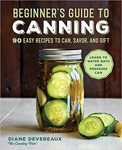 Beginner's Guide to Canning: 90 Easy Recipes to Can, Savor, and Gift