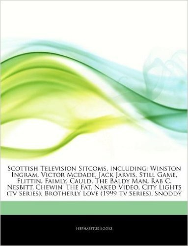 Articles on Scottish Television Sitcoms, Including: Winston Ingram, Victor McDade, Jack Jarvis, Still Game, Flittin, Faimly, Cauld, the Baldy Man, Rab