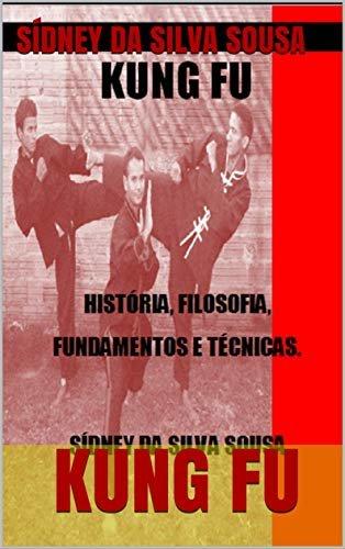 KUNG FU: HISTÓRIA, FILOSOFIA, FUNDAMENTOS E TÉCNICAS.