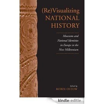 (Re)Visualizing National History: Museums and National Identities in Europe in the New Millennium (German and European Studies) [Kindle-editie]