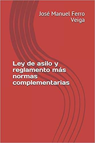 Ley de asilo y reglamento más normas complementarias