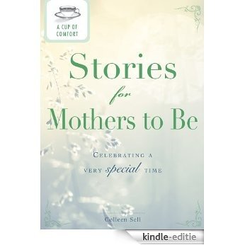 A Cup of Comfort Stories for Mothers to Be: Celebrating a very special time [Kindle-editie]