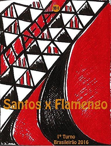 Santos x Flamengo: Brasileirão 2016/1º Turno (Campanha do Clube de Regatas do Flamengo no Campeonato Brasileiro 2016 Série A Livro 18)