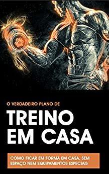 TREINO EM CASA: Como ficar em forma em casa, com plano de treino e dieta a sua medida, e sem espaços nem equipamentos especiais necessários