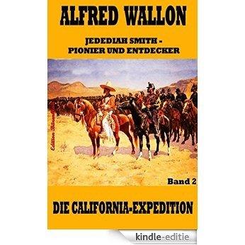 Die California-Expedition (Jedediah Smith - Pionier und Entdecker 2) (German Edition) [Kindle-editie]