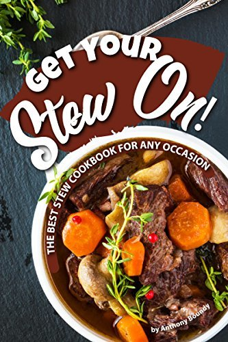 Get Your Stew On!: The Best Stew Cookbook for Any Occasion (English Edition)