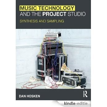 Music Technology and the Project Studio: Synthesis and Sampling [Kindle-editie]