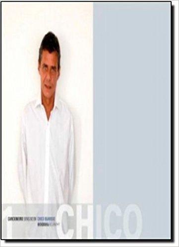 Cancioneiro (Songbook) Chico Buarque. Biografia (Biography) - Volume 1