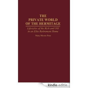 The Private World of The Hermitage: Lifestyles of the Rich and Old in an Elite Retirement Home [Kindle-editie]