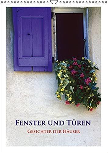 Fenster und Türen - Gesichter der Häuser (Wandkalender 2017 DIN A3 hoch): Schön geschmückte Fenster und Türen, sind immer ein Blickfang. (Monatskalender, 14 Seiten ) (CALVENDO Orte)