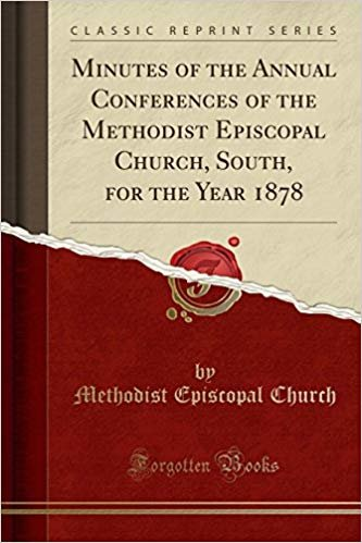 Minutes of the Annual Conferences of the Methodist Episcopal Church, South, for the Year 1878 (Classic Reprint)