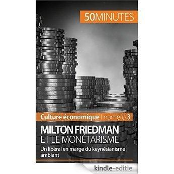 Milton Friedman et le monétarisme: Un libéral en marge du keynésianisme ambiant (Culture économique t. 3) (French Edition) [Kindle-editie]