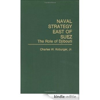 Naval Strategy East of Suez: The Role of Djibouti [Kindle-editie]