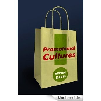 Promotional Cultures: The Rise and Spread of Advertising, Public Relations, Marketing and Branding [Kindle-editie]