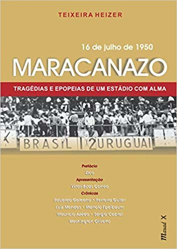 Maracanazo: Tragédias E Epopeias De Um Estádio Com Alma