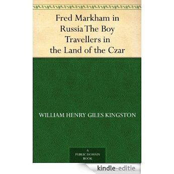 Fred Markham in Russia The Boy Travellers in the Land of the Czar (English Edition) [Kindle-editie]
