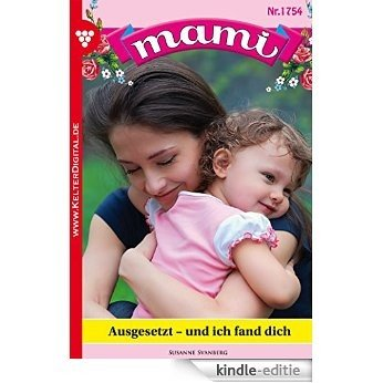 Mami 1754 - Familienroman: Ausgesetzt - und ich fand dich (German Edition) [Kindle-editie]