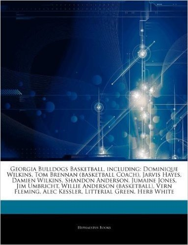 Articles on Georgia Bulldogs Basketball, Including: Dominique Wilkins, Tom Brennan (Basketball Coach), Jarvis Hayes, Damien Wilkins, Shandon Anderson,