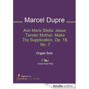 Ave Maris Stella: Jesus Tender Mother, Make Thy Supplication, Op. 18, No. 7 [Kindle-editie]
