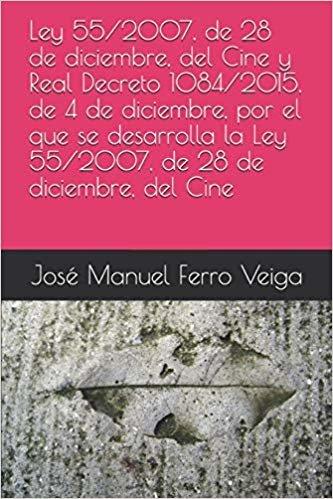 Ley 55/2007, de 28 de diciembre, del Cine  y Real Decreto 1084/2015, de 4 de diciembre, por el que se desarrolla la Ley 55/2007, de 28 de diciembre, del Cine
