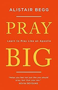 Pray Big: Learn to Pray Like an Apostle (English Edition)