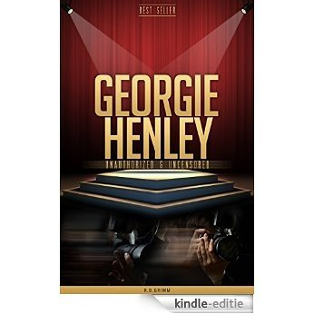 Georgie Henley Unauthorized & Uncensored (All Ages Deluxe Edition with Videos) (English Edition) [Kindle-editie]