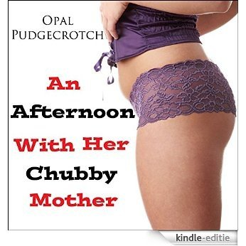 An Afternoon with Her Chubby Mother (Lesbian BBW Erotica) (English Edition) [Kindle-editie]