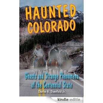 Haunted Colorado: Ghosts & Strange Phenomena of the Centennial State (Haunted Series) [Kindle-editie]