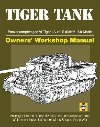 Tiger Tank Owners' Workshop Manual: Panzerkampfwagen VI Tiger 1 Ausf.E (SdKfz 181)