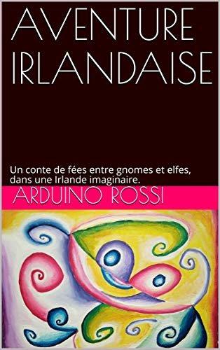 AVENTURE IRLANDAISE: Un conte de fées entre gnomes et elfes, dans une Irlande imaginaire. (Nouvelles et romans en français t. 22) (French Edition)