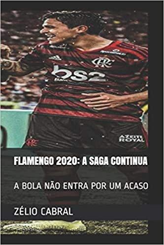 Flamengo 2020: A Saga Continua: A Bola Não Entra Por Um Acaso