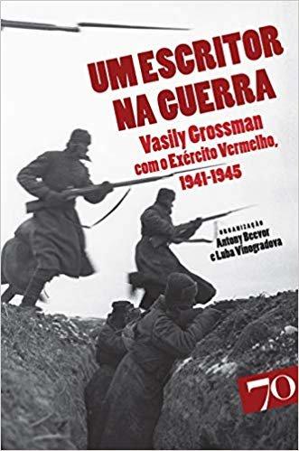 Um Escritor na Guerra: Vasily Grossman com o Exército Vermelho, 1941-1945