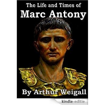 The Life and Times of Marc Antony (English Edition) [Kindle-editie]