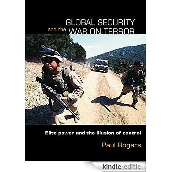Global Security and the War on Terror: Elite Power and the Illusion of Control (Contemporary Security Studies) [Kindle-editie]