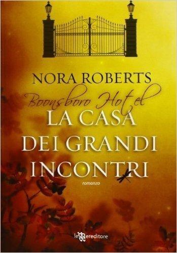 La casa dei grandi incontri. Trilogia di Boonsboro Hotel (Narrativa) di Roberts, Nora (2013) Tapa dura